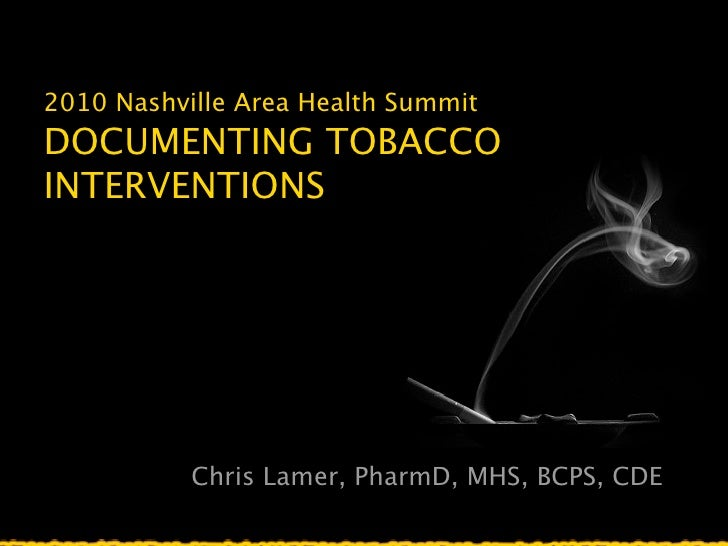 2010 Nashville Area Health Summit DOCUMENTING TOBACCO INTERVENTIONS                Chris Lamer, PharmD, MHS, BCPS, CDE