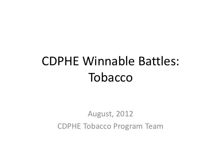 CDPHE Winnable Battles:      Tobacco         August, 2012  CDPHE Tobacco Program Team