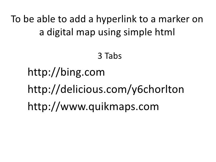 To be able to add a hyperlink to a marker on a digital map using simple html<br />3 Tabs<br />http://bing.com<br />http://...