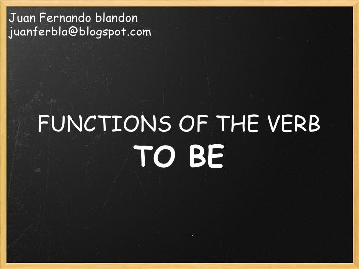FUNCTIONS OF THE VERB  TO BE Juan Fernando blandon [email_address]