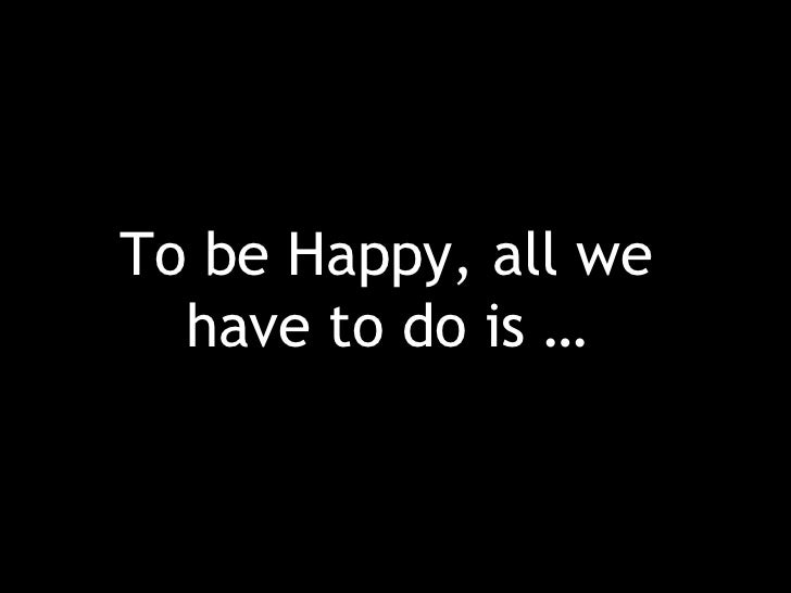 To be happy