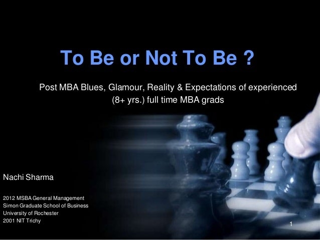 To Be or Not To Be ?             Post MBA Blues, Glamour, Reality & Expectations of experienced                           ...