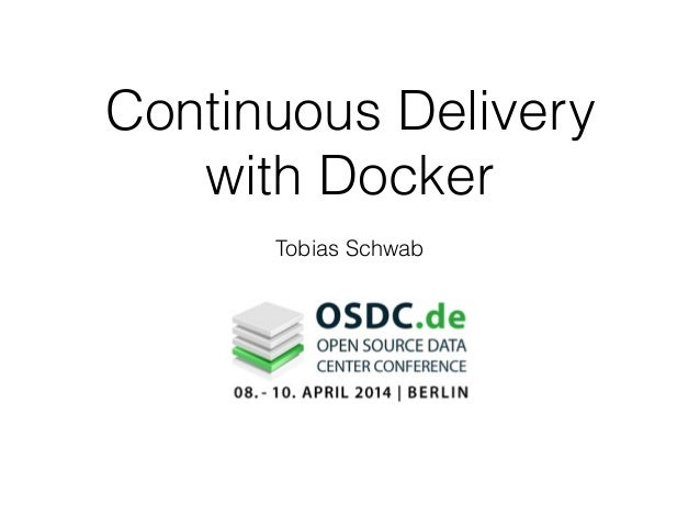 Continuous Delivery with Docker Tobias Schwab