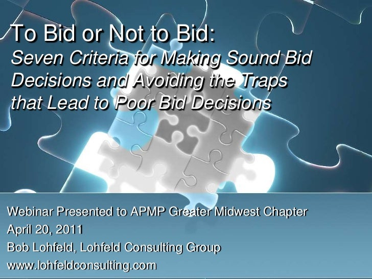 To Bid or Not to Bid: Seven Criteria for Making Sound Bid Decisions and Avoiding the Traps that Lead to Poor Bid Decisions...