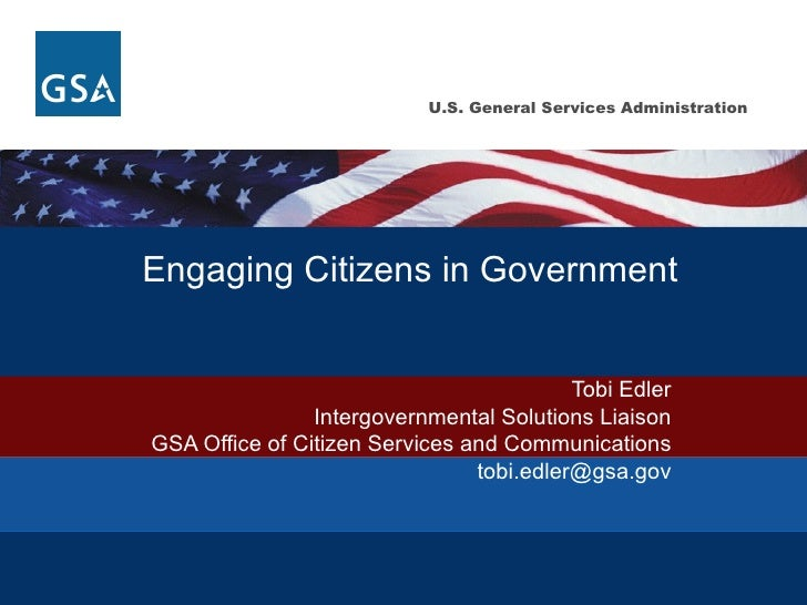 Tobi Edler Intergovernmental Solutions Liaison GSA Office of Citizen Services and Communications [email_address] Engaging ...