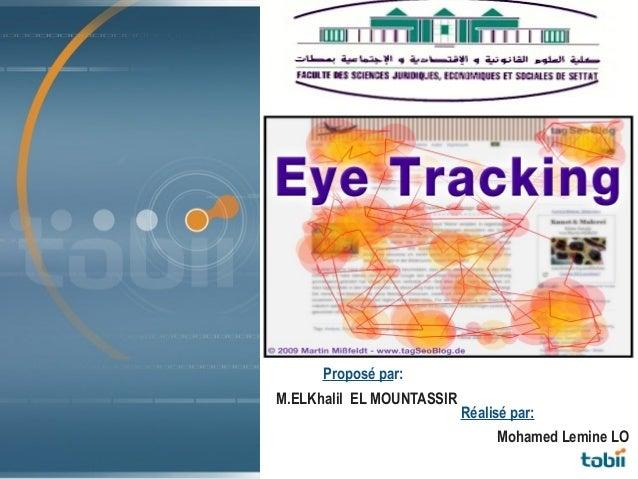 tobii technology Proposé par: M.ELKhalil EL MOUNTASSIR Réalisé par: Mohamed Lemine LO