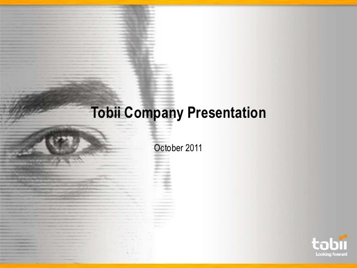 Tobii Company Presentation         October 2011