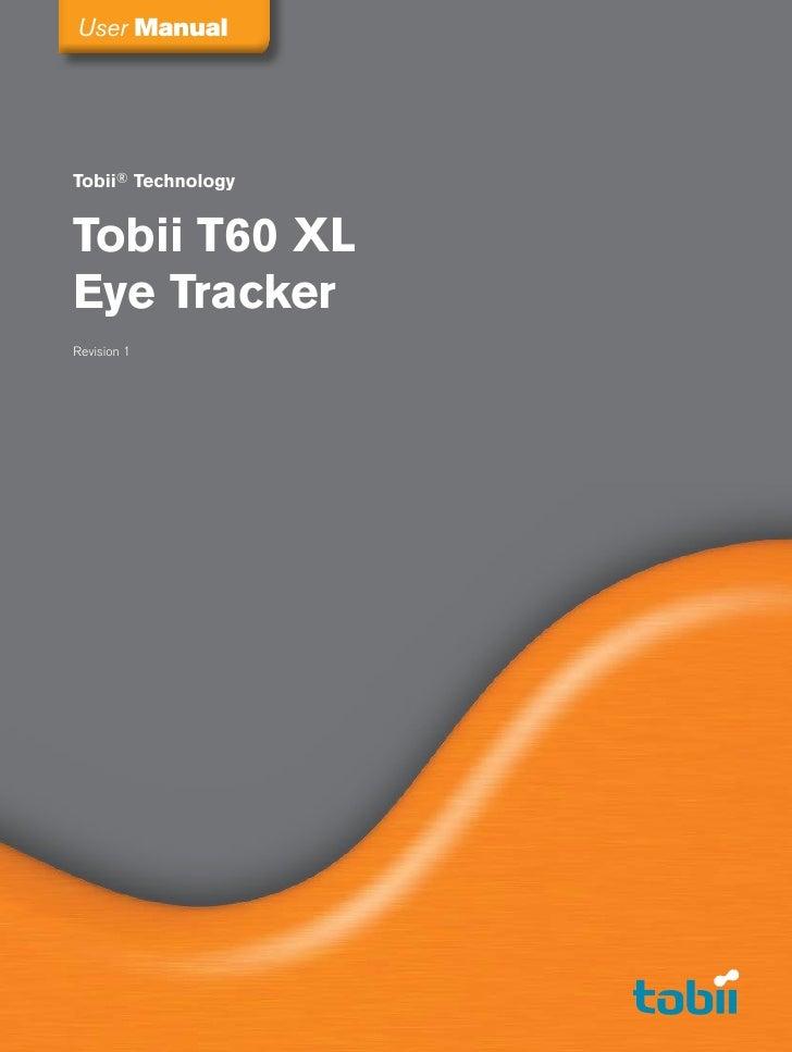 User Manual     Tobii® Technology   Tobii T60 XL Eye Tracker Revision 1