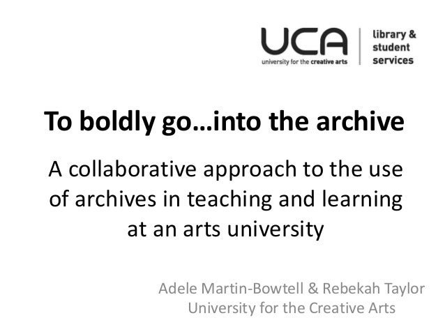 A collaborative approach to the use of archives in teaching and learning at an arts university Adele Martin-Bowtell & Rebe...