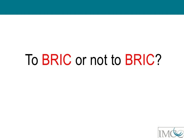 To BRIC or not to BRIC?