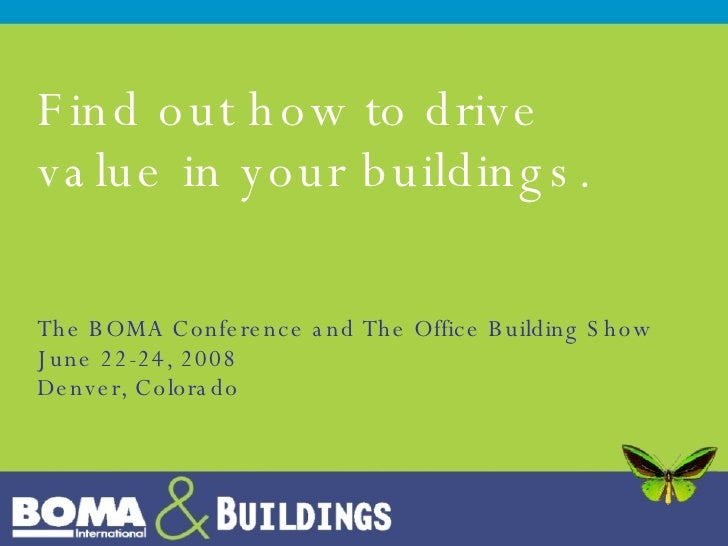 Find out how to drive value in your buildings. The BOMA Conference and The Office Building Show June 22-24, 2008 Denver, C...