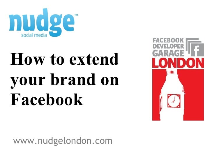 www.nudgelondon.com How to extend your brand on Facebook