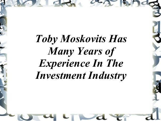 Toby Moskovits Has Many Years of Experience In The Investment Industry