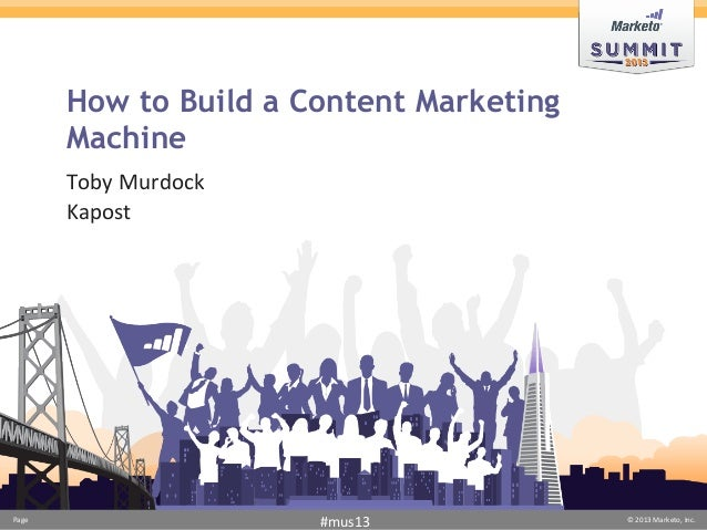 Page	  	  	   ©	  2013	  Marketo,	  Inc.	  	  #mus13	  Page	  	  	   ©	  2013	  Marketo,	  Inc.	  	  #mus13	  How to Build...