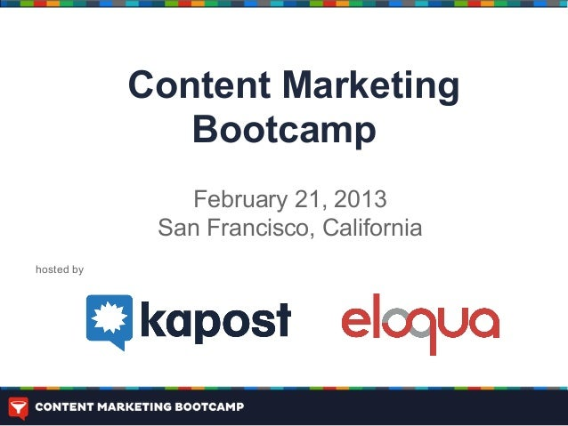 Content Marketing               Bootcamp               February 21, 2013             San Francisco, Californiahosted by