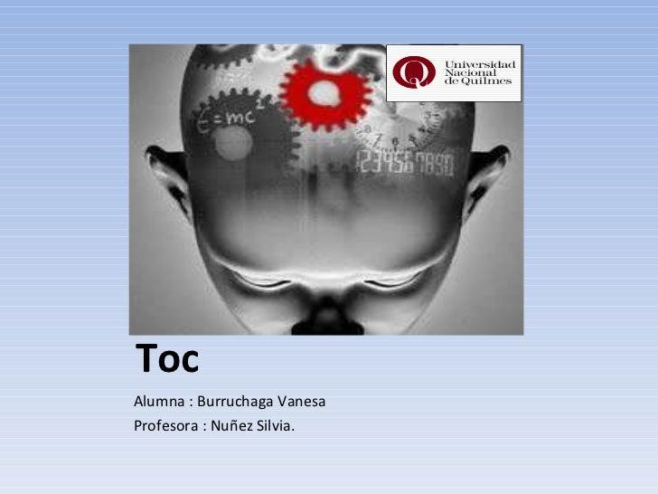 Toc <ul><li>Alumna : Burruchaga Vanesa  </li></ul><ul><li>Profesora : Nuñez Silvia. </li></ul>