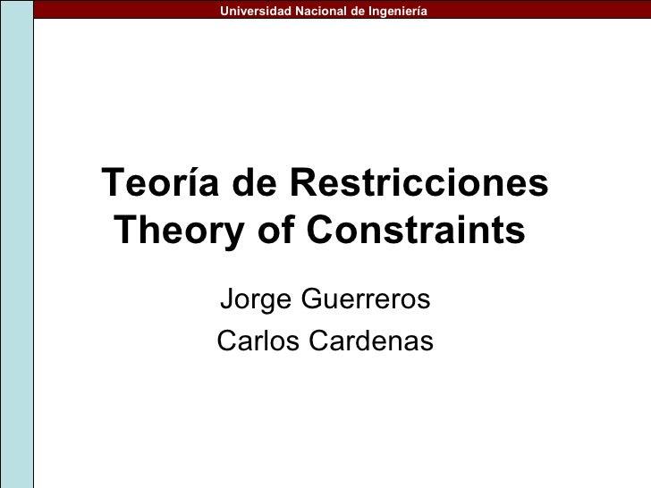 Teoría de Restricciones Theory of Constraints   Jorge Guerreros Carlos Cardenas