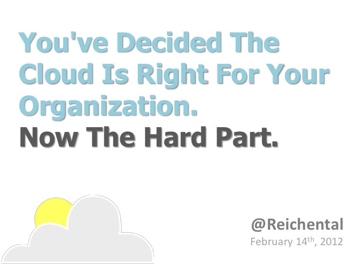 Youve Decided TheCloud Is Right For YourOrganization.Now The Hard Part.                 @Reichental                 Februa...