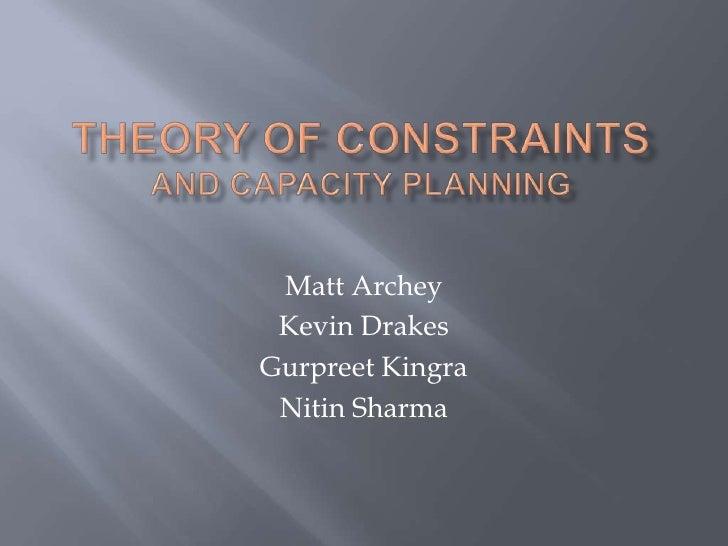 Theory of Constraintsand capacity planning<br />Matt Archey<br />Kevin Drakes<br />GurpreetKingra<br />Nitin Sharma<br />