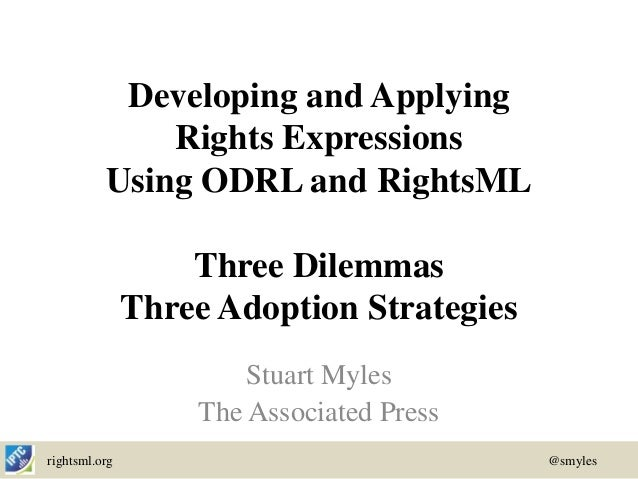 Developing and Applying              Rights Expressions          Using ODRL and RightsML                   Three Dilemmas ...