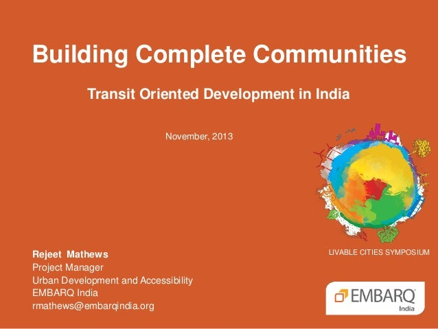Building Complete Communities Transit Oriented Development in India November, 2013  Rejeet Mathews Project Manager Urban D...