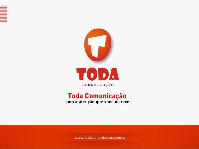 Toda Comunicaçãocom a atenção que você merece.    www.todacomunicacao.com.br