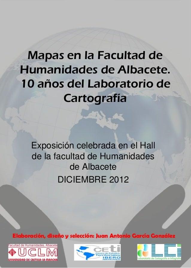 Exposición celebrada en el Hallde la facultad de Humanidadesde AlbaceteDICIEMBRE 2012Mapas en la Facultad deHumanidades de...