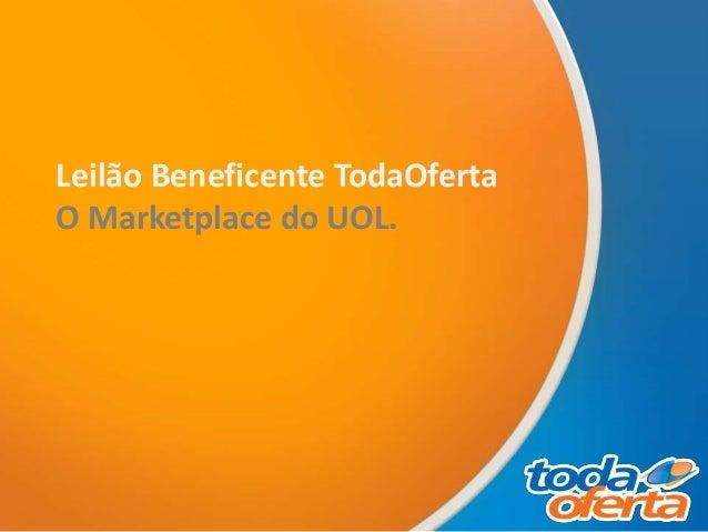 Leilão Beneficente TodaOferta O Marketplace do UOL.
