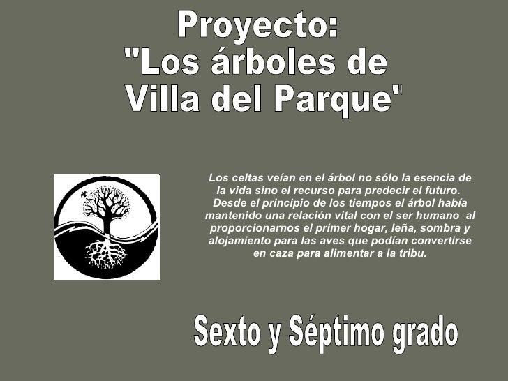 """Proyecto:  """"Los árboles de Villa del Parque"""" Sexto y Séptimo grado Los celtas veían en el árbol no sólo la esenc..."""