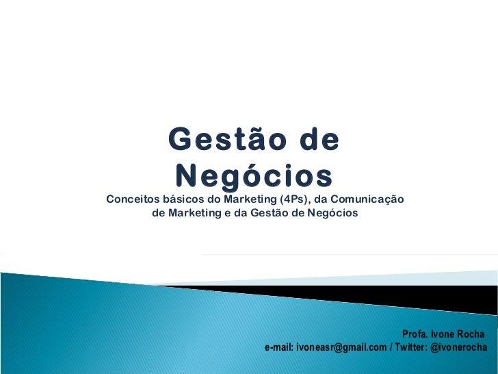 Profa. Ivone Rocha  e-mail: ivoneasr@gmail.com / Twitter: @ivonerocha Gestão de Negócios Conceitos básicos do Marketing (4...