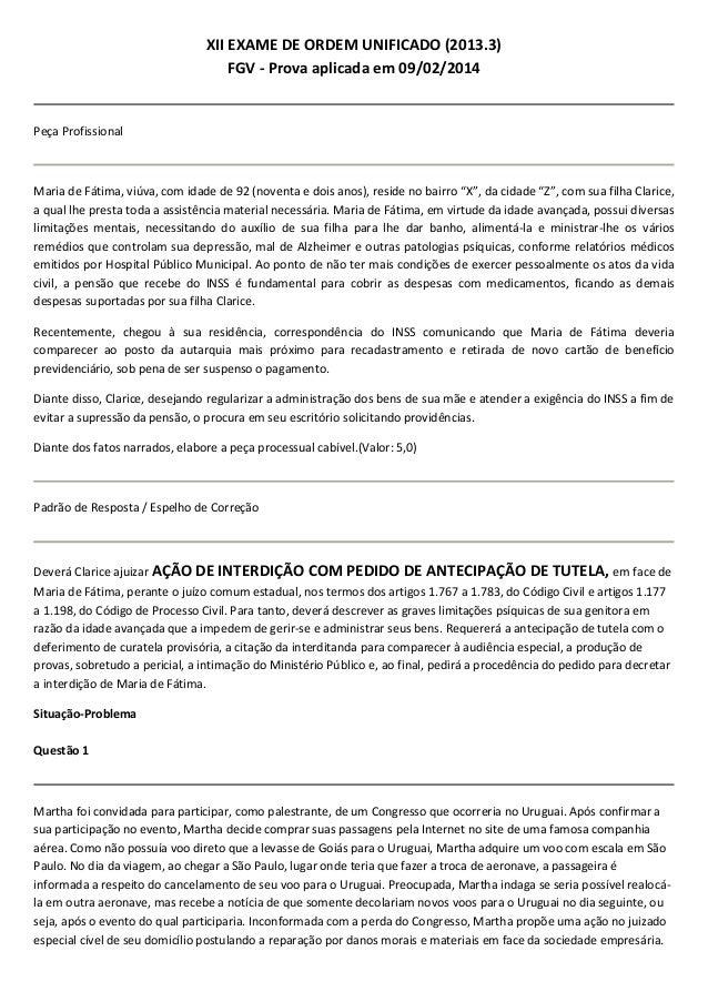XII EXAME DE ORDEM UNIFICADO (2013.3) FGV - Prova aplicada em 09/02/2014 Peça Profissional Maria de Fátima, viúva, com ida...