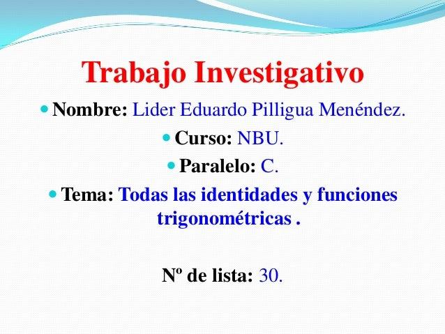 Trabajo Investigativo  Nombre: Lider Eduardo Pilligua Menéndez.  Curso: NBU.  Paralelo: C.   Tema: Todas las identidad...
