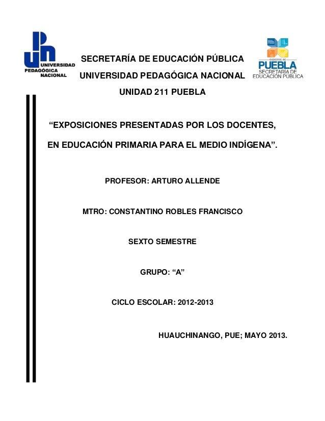 """SECRETARÍA DE EDUCACIÓN PÚBLICAUNIVERSIDAD PEDAGÓGICA NACIONALUNIDAD 211 PUEBLA""""EXPOSICIONES PRESENTADAS POR LOS DOCENTES,..."""
