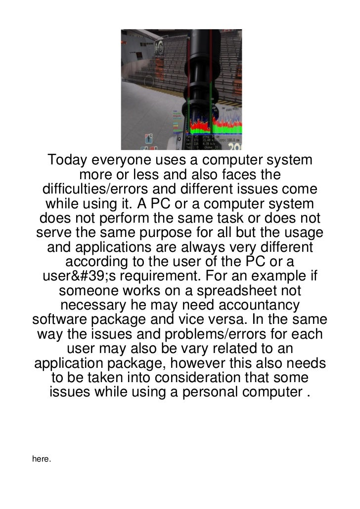 Today everyone uses a computer system         more or less and also faces the  difficulties/errors and different issues co...