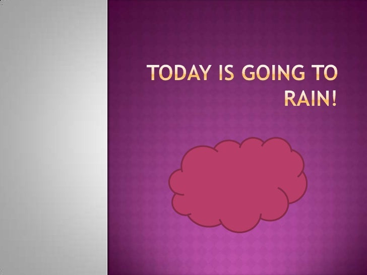Today is going to rain!<br />