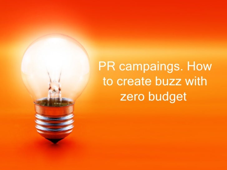 PR campaings. How to create buzz with     zero budget