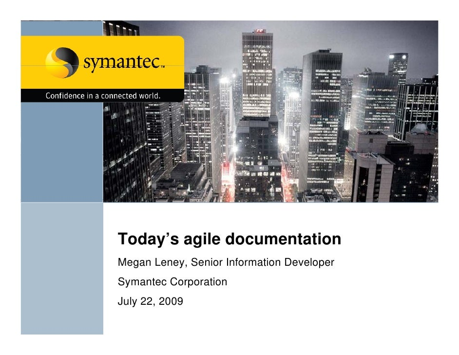 Today's agile documentation  oday s ag e docu e tat o Megan Leney, Senior Information Developer Symantec Corporation July ...