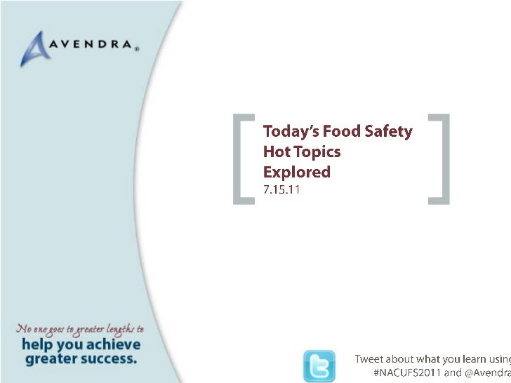 Today's Food Safety Hot Topics<br />Explored7.15.11<br />Tweet about what you learn using #NACUFS2011 and@Avendra.<br />