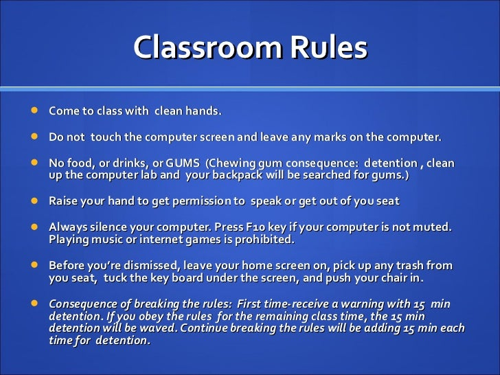 Classroom Rules <ul><li>Come to class with  clean hands.  </li></ul><ul><li>Do not  touch the computer screen and leave an...