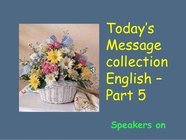 Today'sMessagecollectionEnglish –Part 5Speakers on