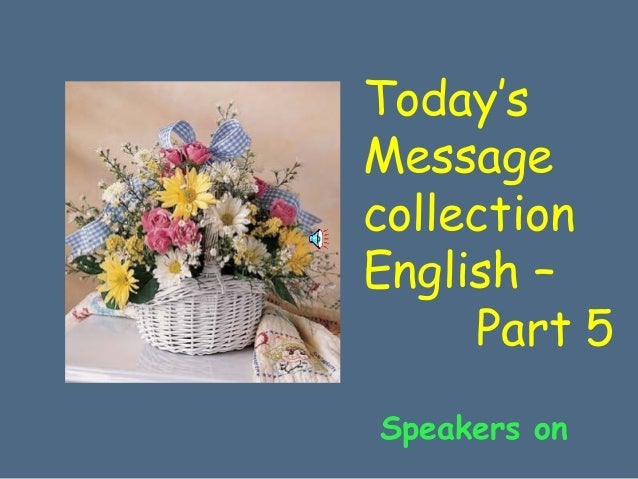 Today'sMessagecollectionEnglish –     Part 5Speakers on