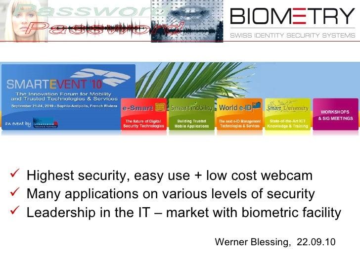<ul><li>Highest security, easy use + low cost webcam </li></ul><ul><li>Many applications on various levels of security </l...