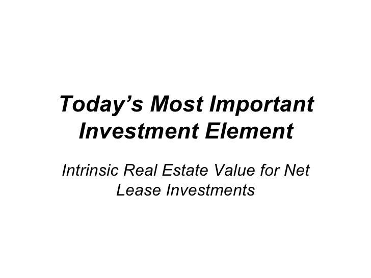 Today's Most Important Investment Element Intrinsic Real Estate Value for Net Lease Investments