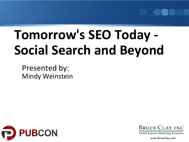 www.BruceClay.com Tomorrow's SEO Today - Social Search and Beyond Presented by: Mindy Weinstein