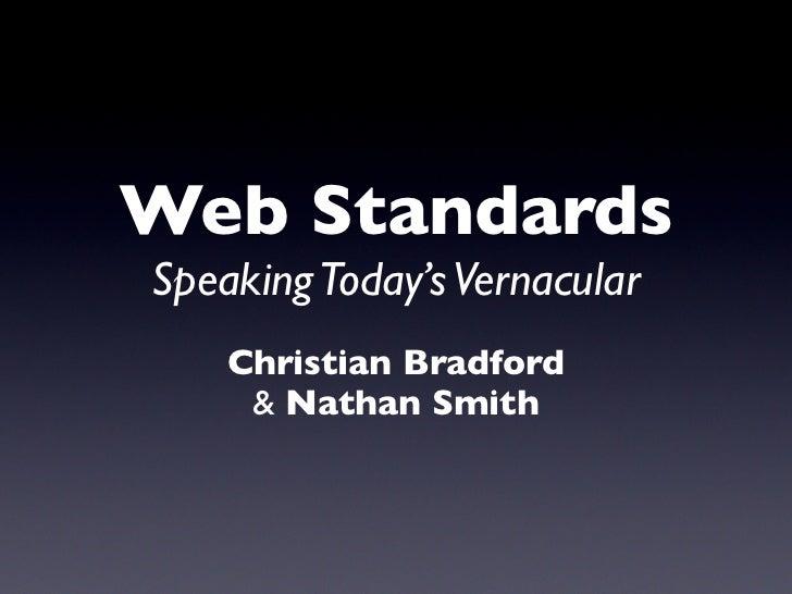 Web Standards Speaking Today's Vernacular     Christian Bradford       Nathan Smith