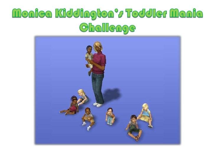 Monica Kiddington's Toddler Mania Challenge<br />