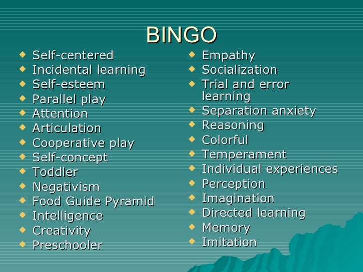 BINGO <ul><li>Self-centered </li></ul><ul><li>Incidental learning </li></ul><ul><li>Self-esteem </li></ul><ul><li>Parallel...