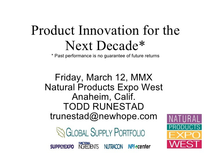 Product Innovation for the Next Decade* * Past performance is no guarantee of future returns Friday, March 12, MMX Natural...