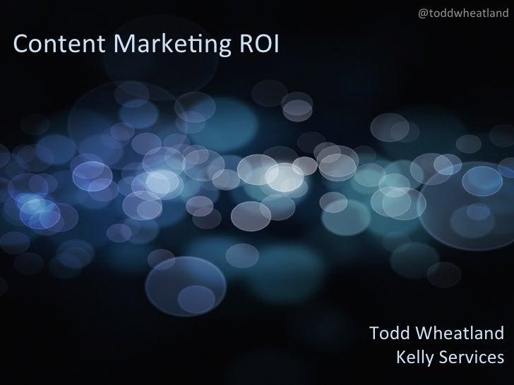Todd wheatland contentmarketingnow_conf_2012_content roi_day1