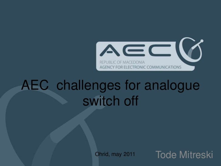 AEC  challenges for analogue switch off<br />TodeMitreski<br />Ohrid, may 2011<br />